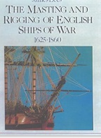 The Masting and Rigging of English Ships of War 1625 1860
